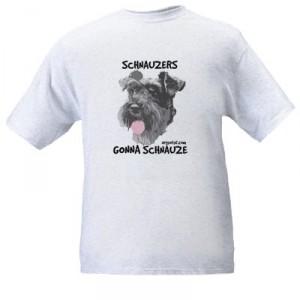 Schnauzers Gonna Schnauze Tee Shirt